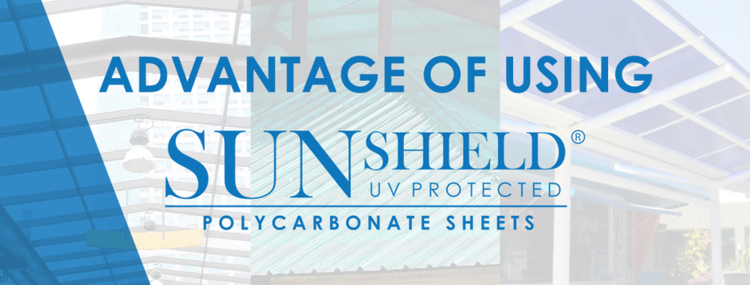 Advantage of using Sunshield Polycarbonate Sheets